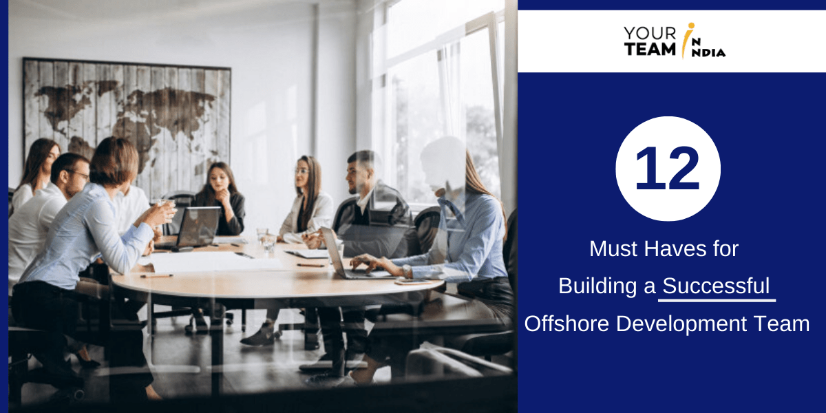 12 Must Haves for Hiring an Offshore Development Team Successfully
