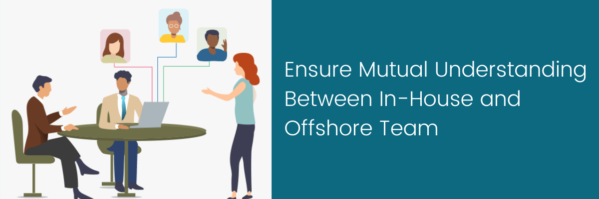 Ensure Mutual Understanding Between In-House and Offshore Team
