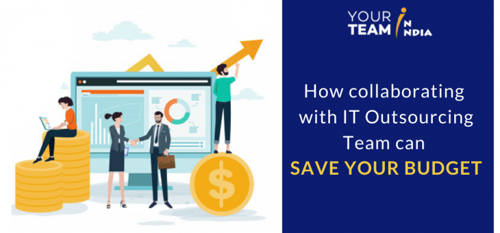 How Your Development Budget is Saved When You Collaborate with IT Outsourcing Team?