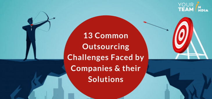 13 Common IT Outsourcing Challenges Faced by Companies & their Solutions