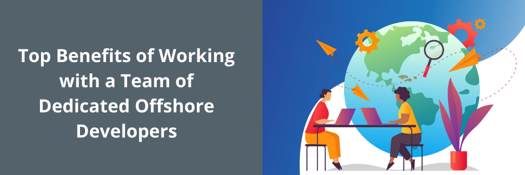 Top Benefits of Working with a Team of Dedicated Offshore Developers