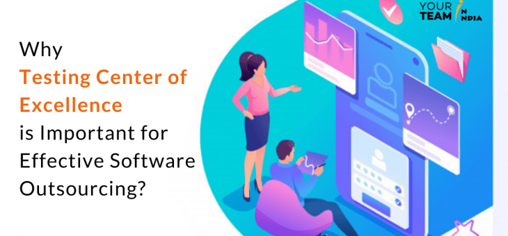 Why Testing Center of Excellence is Important for Effective Software Outsourcing?