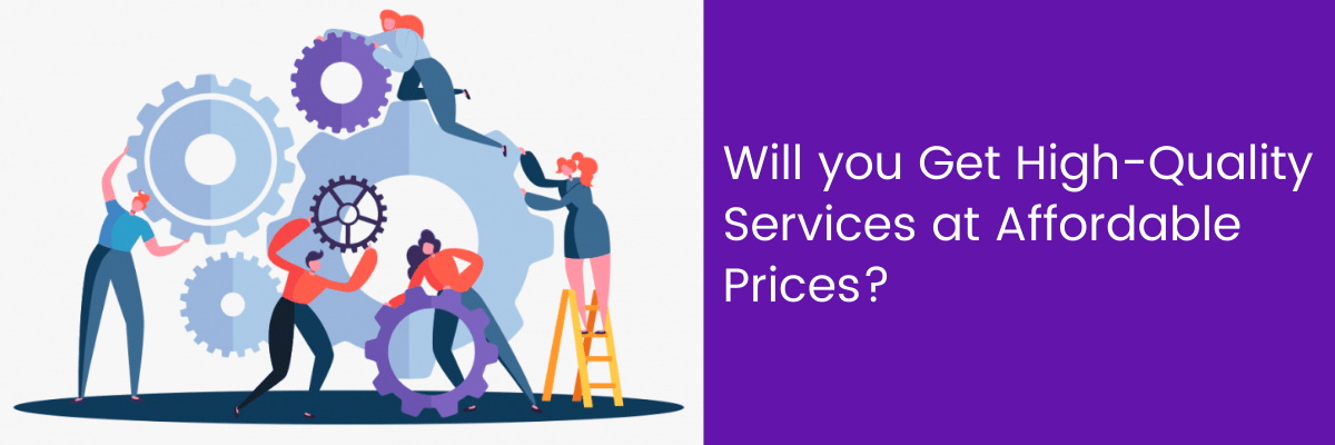 Will you Get High-Quality Services at Affordable Prices?