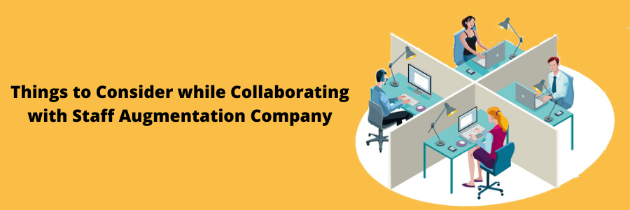 Things to Consider while Collaborating with Staff Augmentation Company