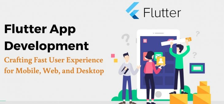 Flutter App Development – Crafting Fast User Experience for Mobile, Web, and Desktop
