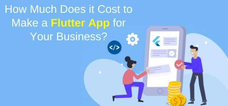 How Much Does it Cost to Make a Flutter App for Your Business?