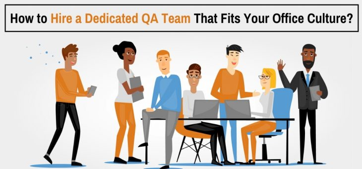How to Hire a Dedicated QA Team That Fits Your Office Culture?
