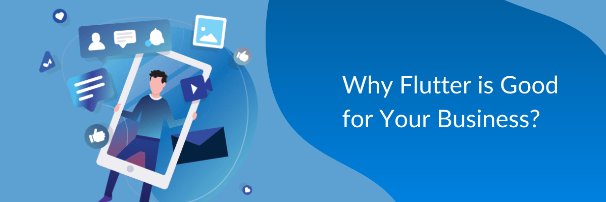 Why Flutter is Good for Your Business?