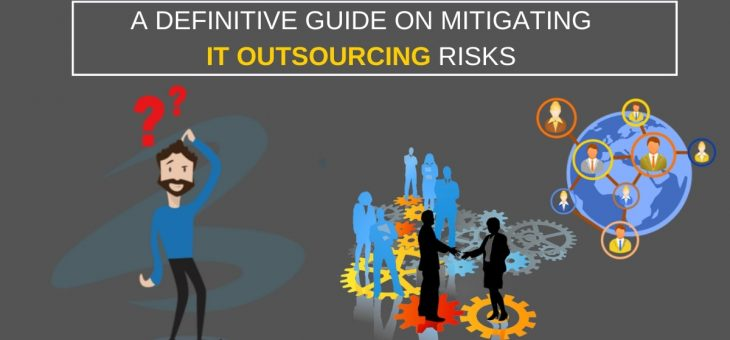 A Definitive Guide on Mitigating IT Outsourcing Risks
