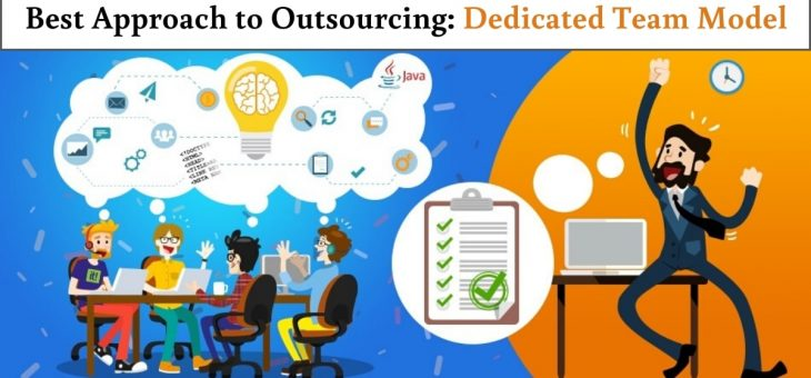 Upskill your Company with Best Approach to Outsourcing: Dedicated Team Model