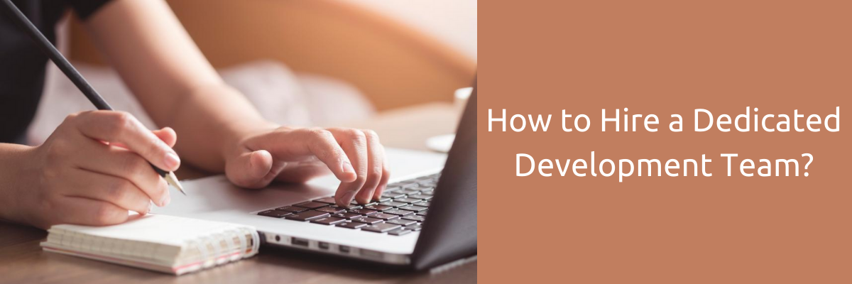 How to Hire a Dedicated Development Team?