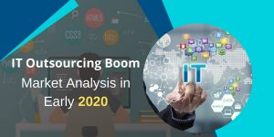 it outsourcing trends 2020, it outsourcing trends, global outsourcing trends, outsourcing industry, it outsourcing articles, it outsourcing, it services outsourcing market, future of outsourcing