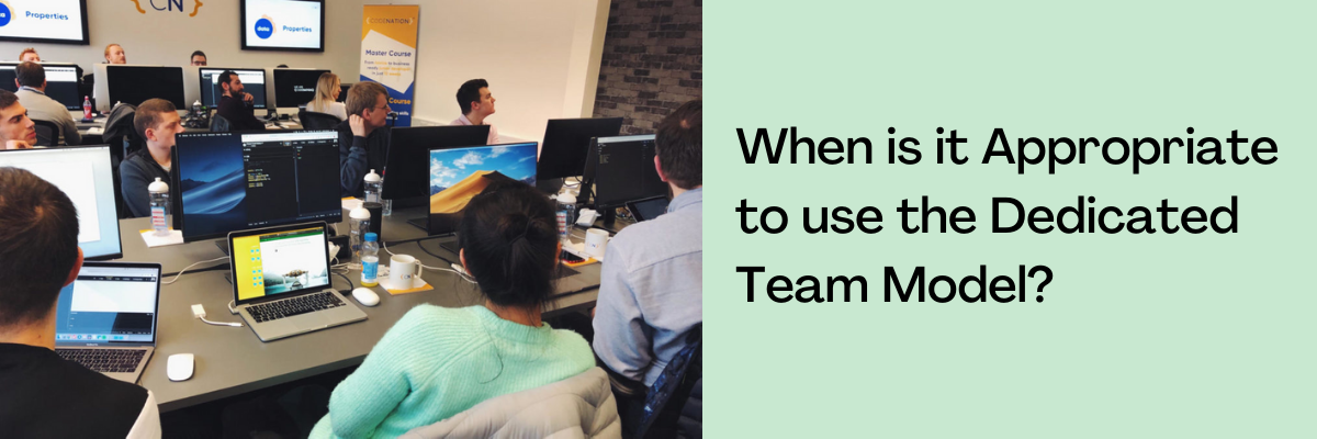 When is it Appropriate to use the Dedicated Team Model?