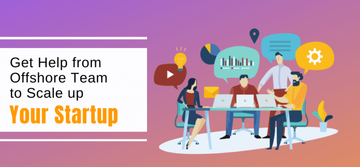 Getting Help from Offshore Team to Scale up Your Startup
