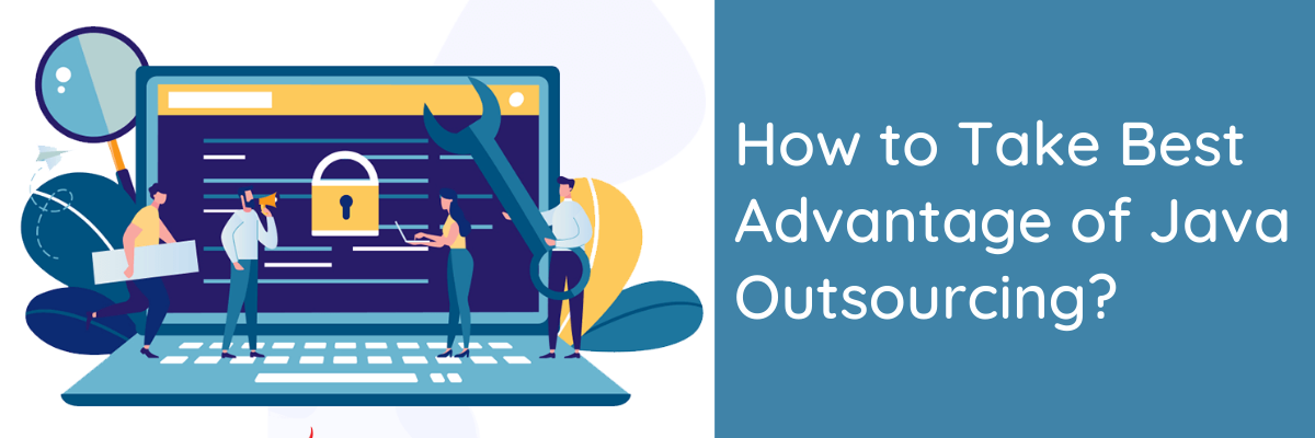 How to Take Best Advantage of Java Outsourcing?