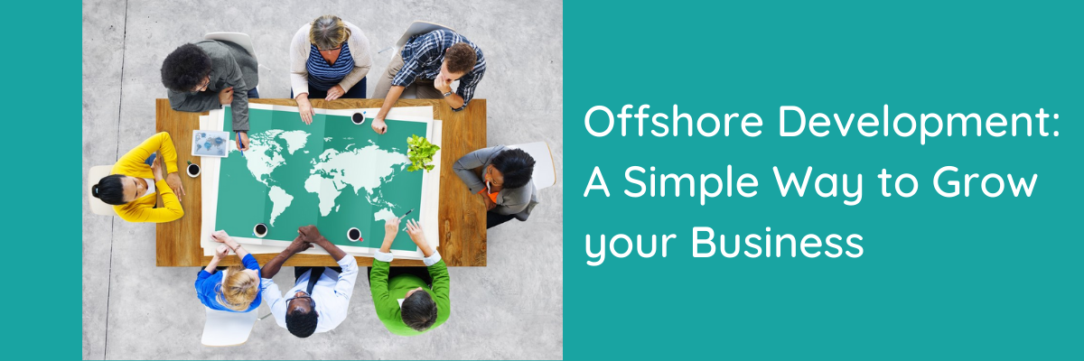 Offshore Development: A Simple Way to Grow your Business?