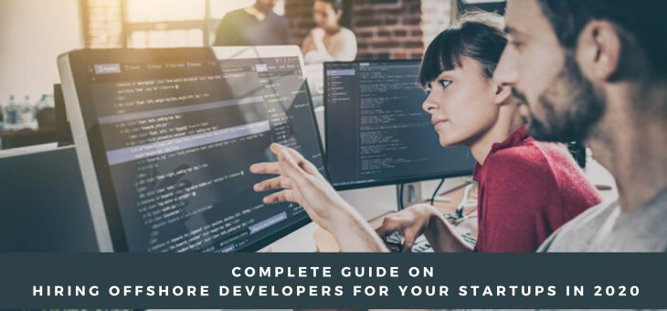 Complete Guide on Hiring Offshore Developers for Your Startups in 2020