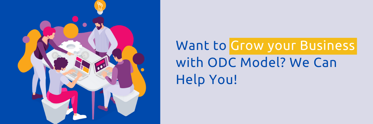 Want to Grow your Business with ODC Model? We Can Help You!