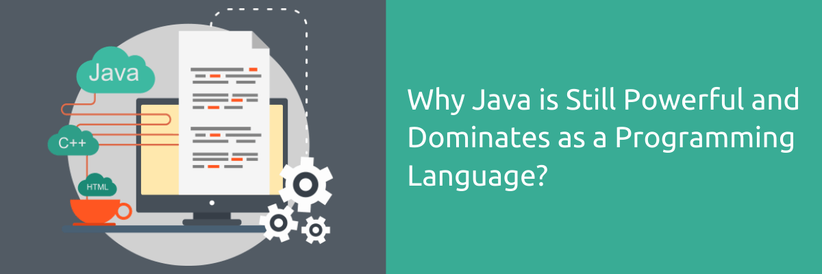 Why Java is Still Powerful and Dominates as a Programming Language?