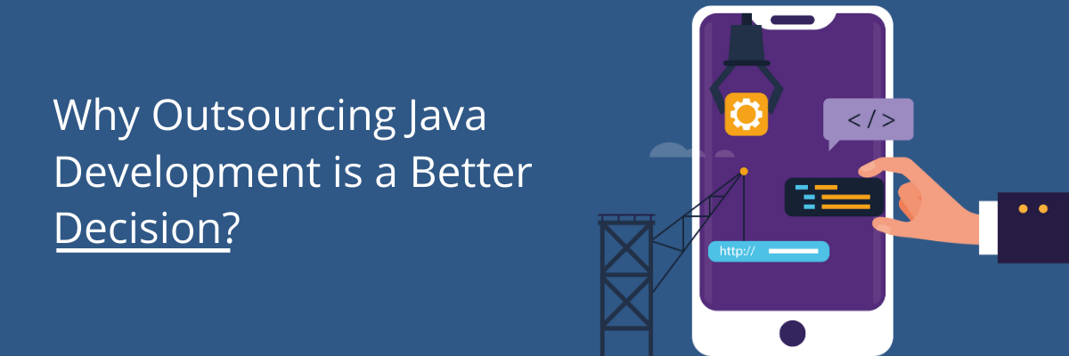 Why Outsourcing Java Development is a Better Decision?