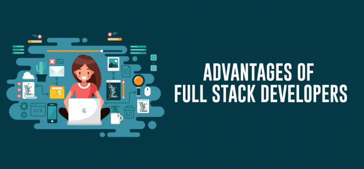 10 Reasons a Full Stack Developer is the Best Bet for Businesses?