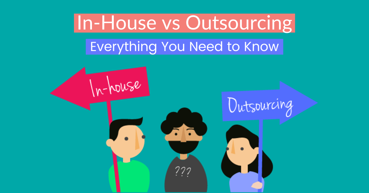 In-House vs Outsourcing – Everything You Need to Know