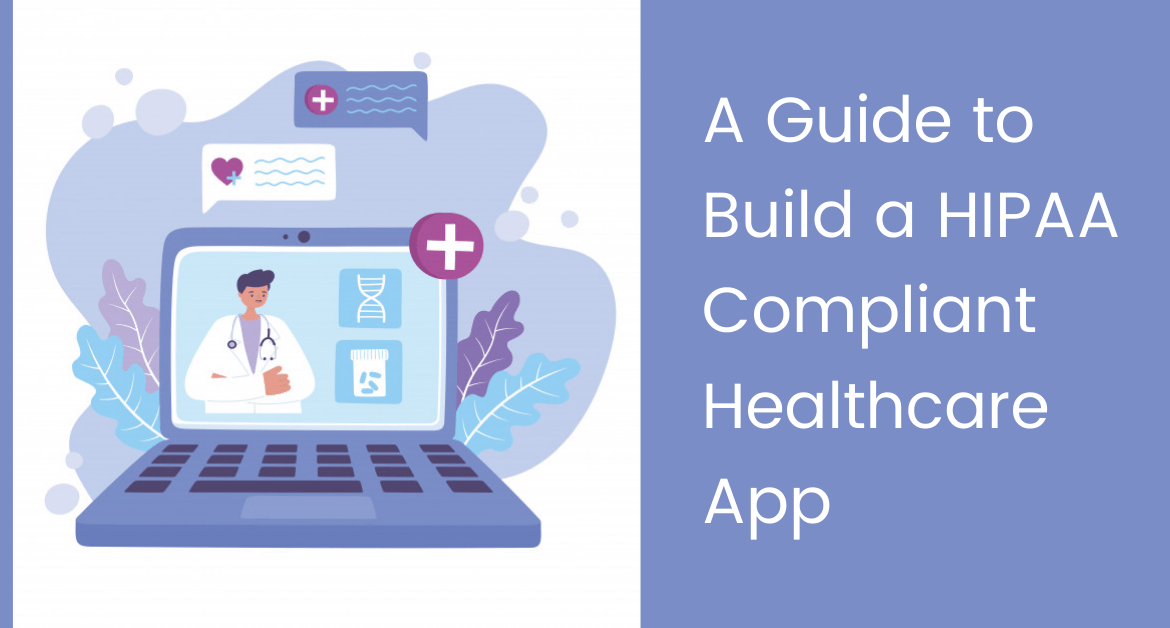 A Guide to Build a HIPAA Compliant Healthcare App