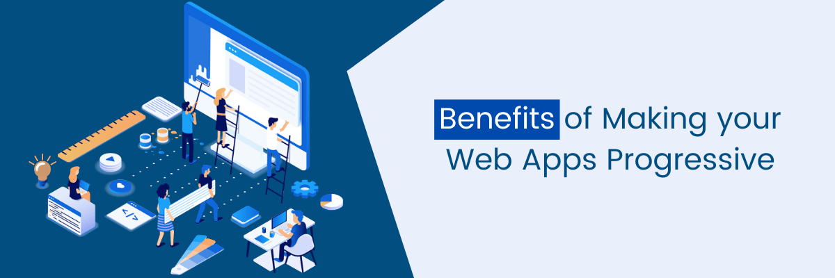 Benefits of Making your Web Apps Progressive