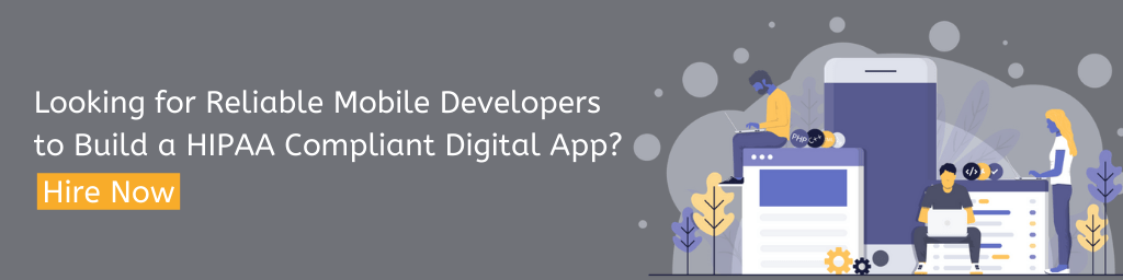 Looking for Reliable Mobile Developers to Build a HIPAA Compliant Digital App?