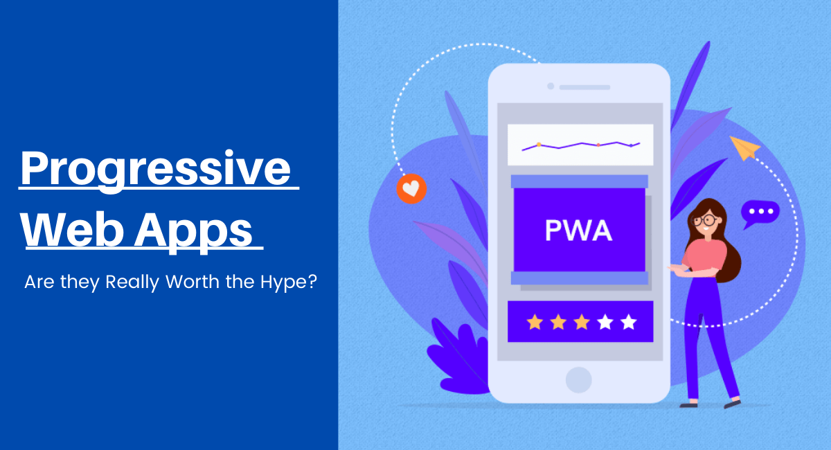 Progressive Web Apps – Are they Really Worth the Hype?