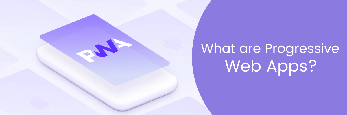 What are Progressive Web Apps?
