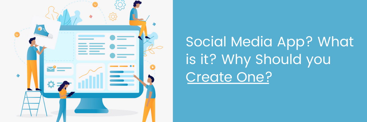 Social Media App (What is It and Why Should You Create One?)