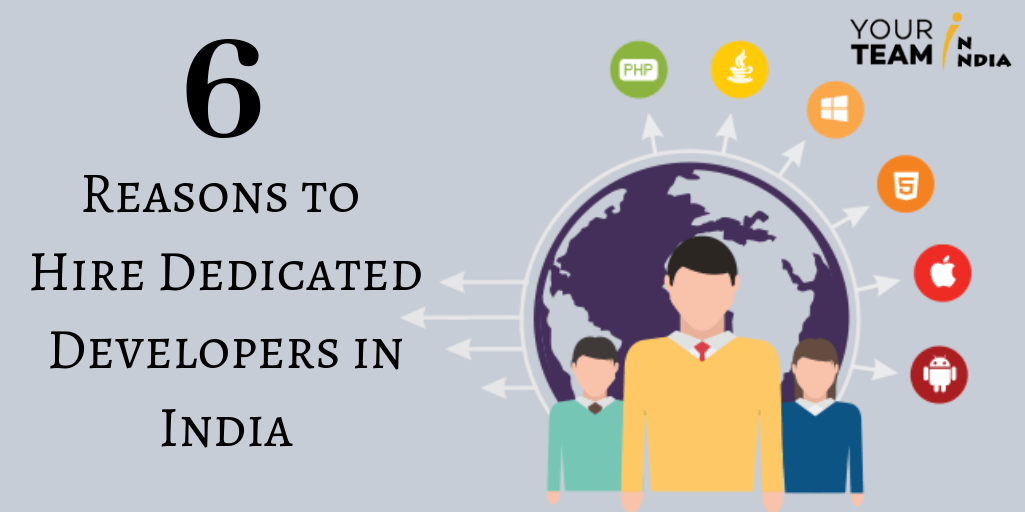6 Reasons to Hire Dedicated Developers in India