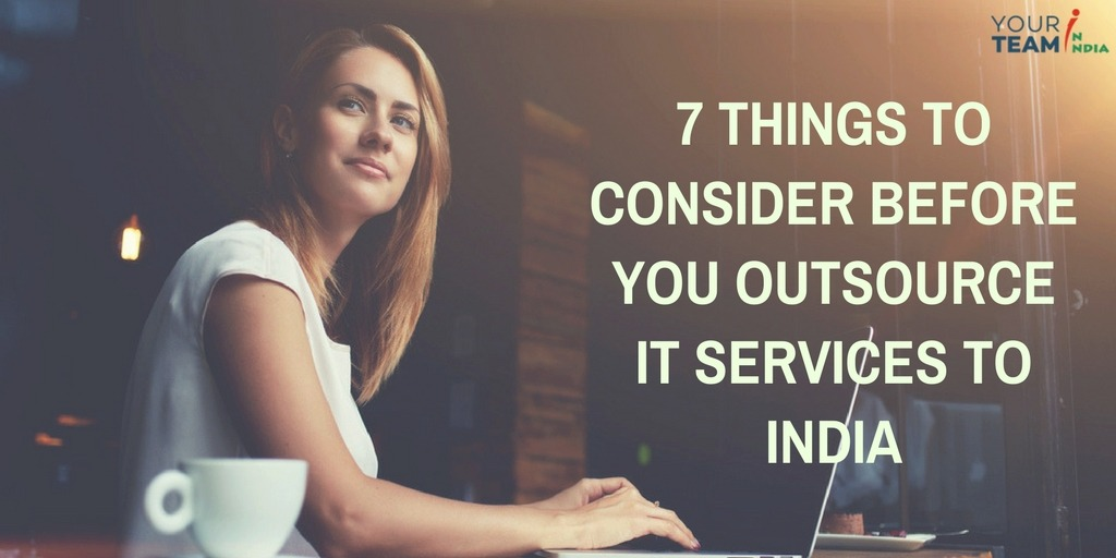 7 Things to Consider Before you Outsource IT Services to India - YourTeaminIndia