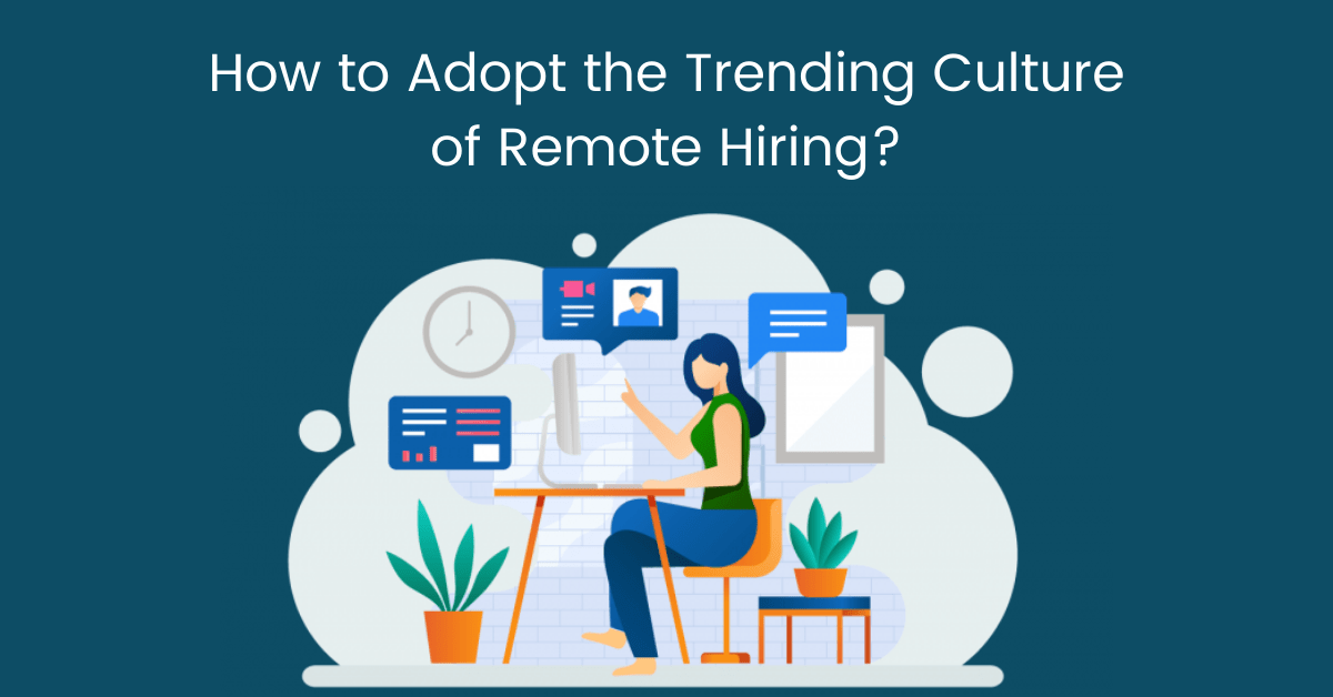 How to Adopt the Trending Culture of Remote Hiring?
