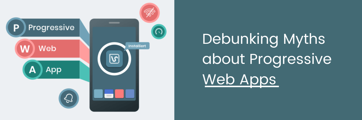 Debunking Myths about Progressive Web Apps