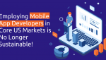 Employing Mobile App Developers in Core US Markets is No Longer Sustainable