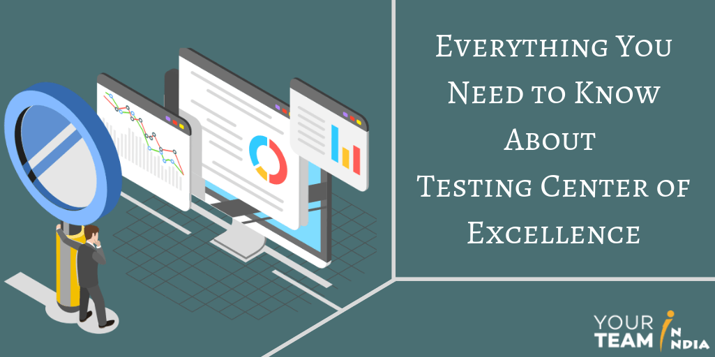 Everything You Need to Know About Testing Center of Excellence - YourTeaminIndia