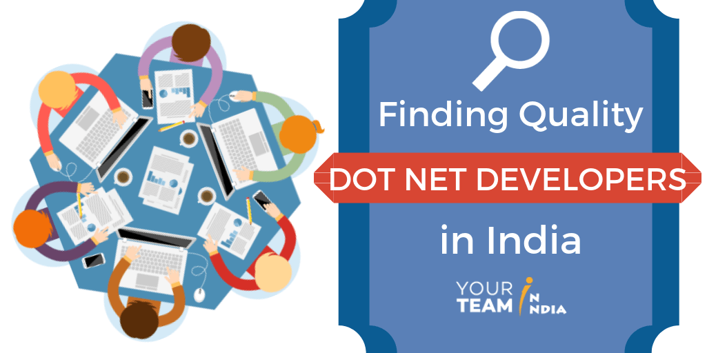 Finding Quality Dot Net Developers in India - YourTeaminIndia
