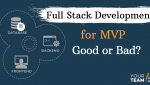 Full Stack Development for MVP - Good or Bad Idea?