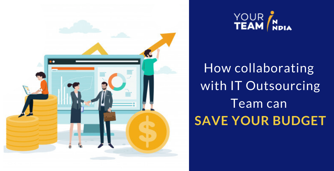 How collaborating with IT Outsourcing Team can SAVE YOUR BUDGET