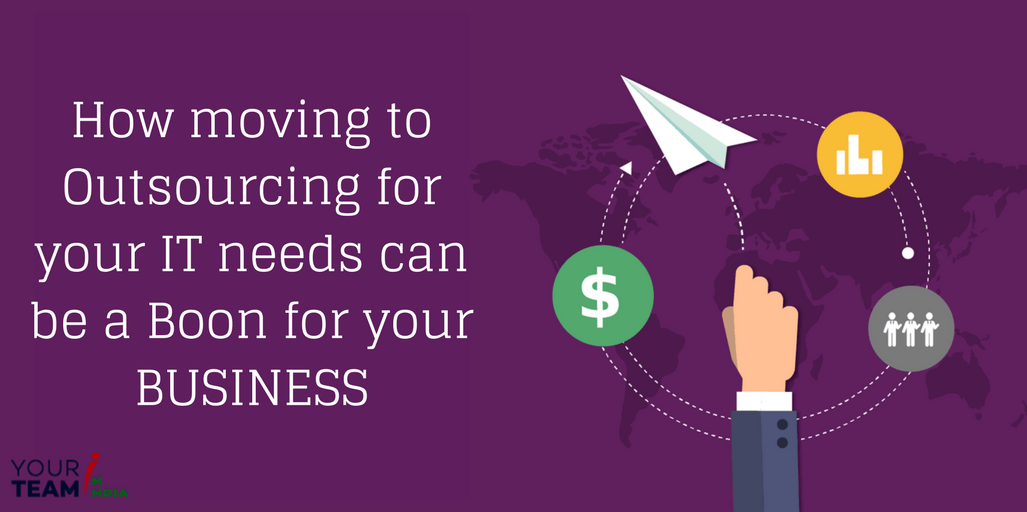 What are the Benefits of IT Outsourcing & How it can be a Boon for your Business?