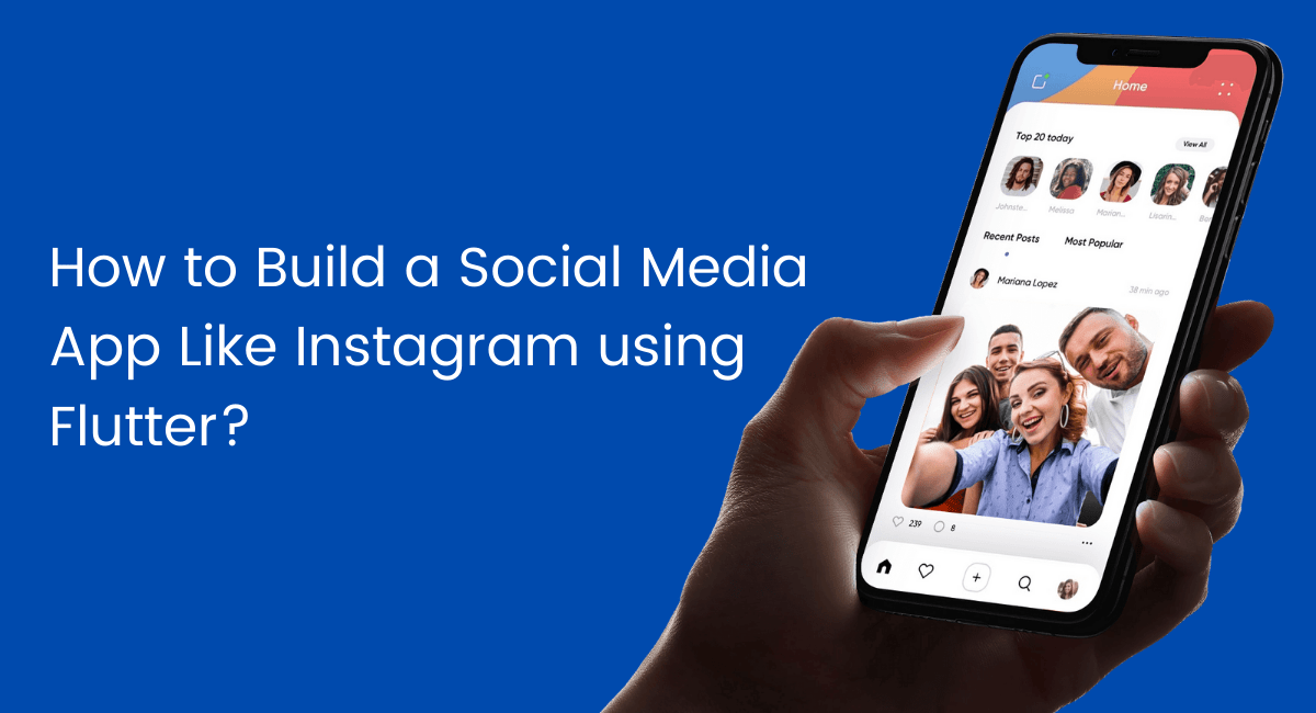 How to Build a Social Media App Like Instagram using Flutter?