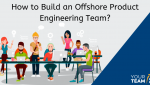 How to Build an Offshore Product Engineering Team - YourTeaminIndia