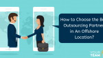 How to Choose the Best Outsourcing Partner in an Offshore Location - YourTeaminIndia