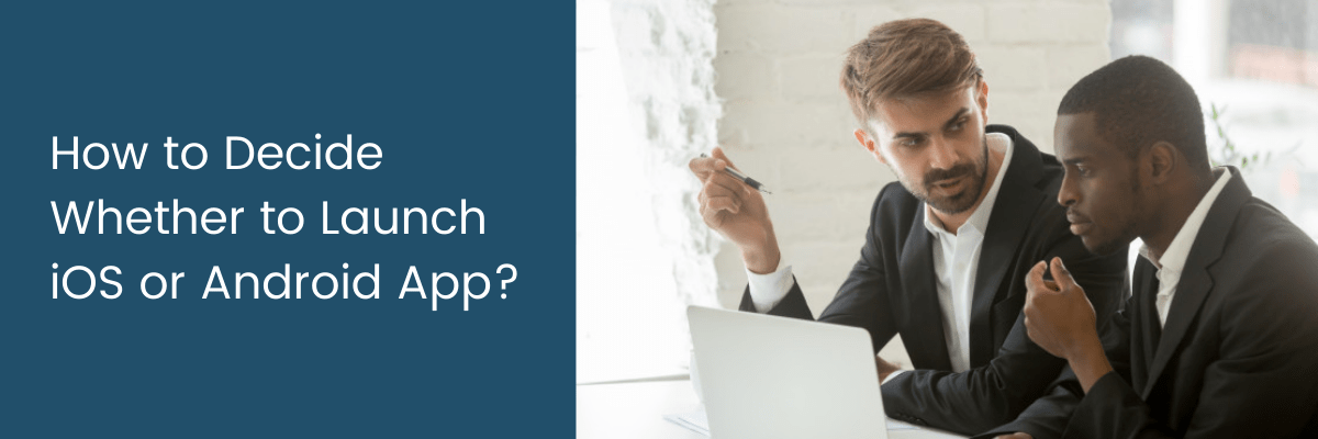 How to Decide Whether to Launch iOS or Android App?