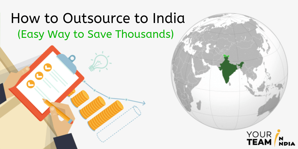 How to Outsource to India (Easy Way to Save Thousands) - YourTeaminIndia