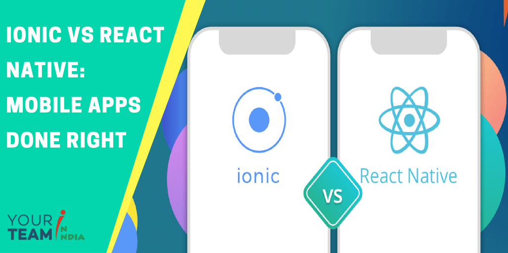Ionic Vs React Native: Mobile Apps Done Right