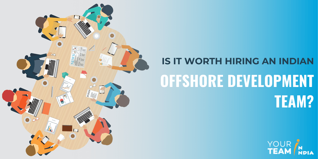 Is it Worth Hiring an Indian Offshore Development Team?