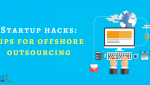 Startup Hacks: 6 Amazing Outsourcing Tips!